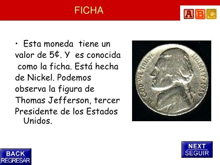 FICHA   • Esta moneda tiene un valor de 5¢. Y es conocida  como la ficha. Está hecha de Nickel. Podemos observa la figura ...