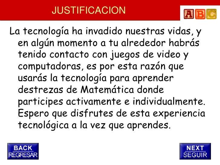 JUSTIFICACION  La tecnología ha invadido nuestras vidas, y   en algún momento a tu alrededor habrás   tenido contacto con ...