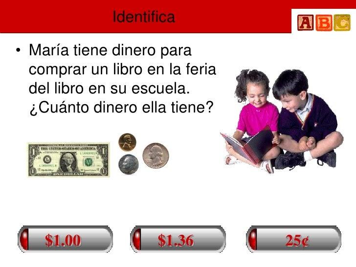 Identifica  • María tiene dinero para   comprar un libro en la feria   del libro en su escuela.   ¿Cuánto dinero ella tien...