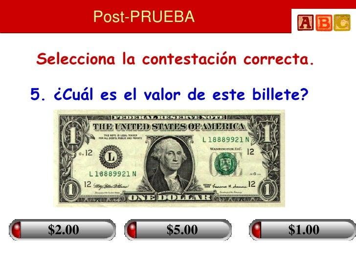 Post-PRUEBA  Selecciona la contestación correcta.  5. ¿Cuál es el valor de este billete?       $2.00           $5.00      ...