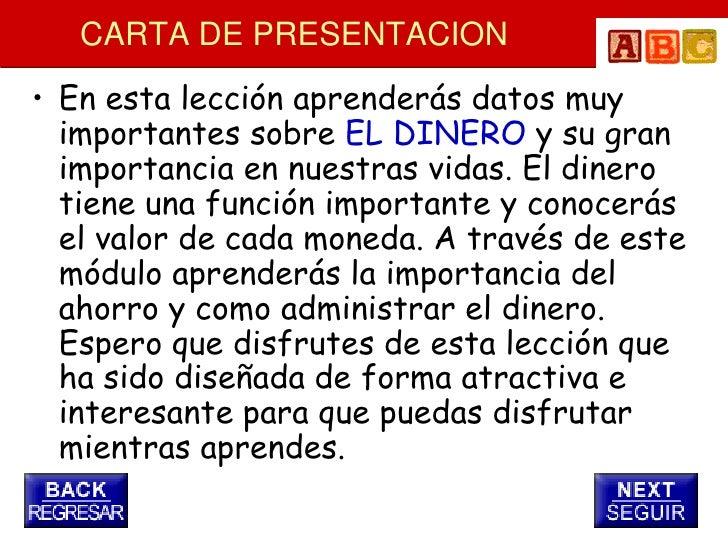 CARTA DE PRESENTACION • En esta lección aprenderás datos muy   importantes sobre EL DINERO y su gran   importancia en nues...