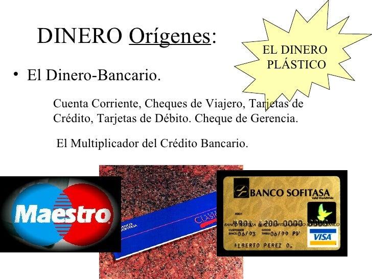DINERO Orígenes:                            EL DINERO                                                PLÁSTICO• El Dinero-B...
