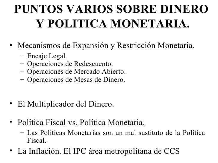 PUNTOS VARIOS SOBRE DINERO    Y POLITICA MONETARIA.• Mecanismos de Expansión y Restricción Monetaria.   –   Encaje Legal. ...
