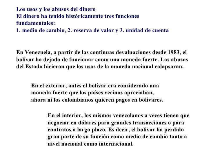 Los usos y los abusos del dineroEl dinero ha tenido históricamente tres funcionesfundamentales:1. medio de cambio, 2. rese...