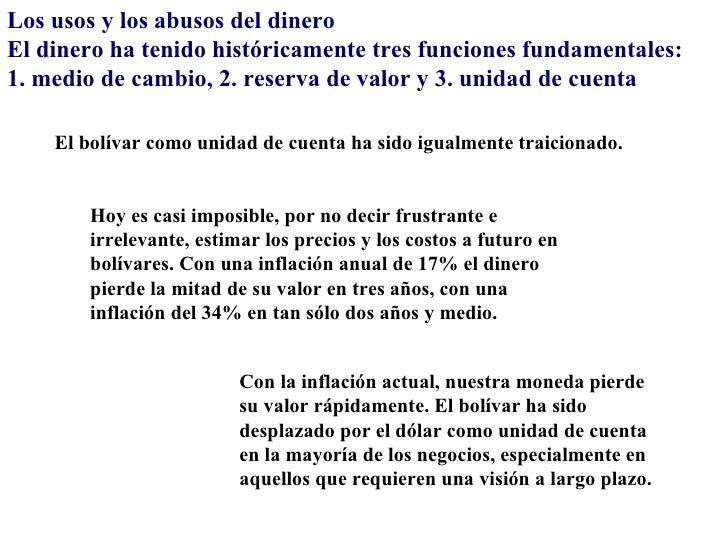 Los usos y los abusos del dineroEl dinero ha tenido históricamente tres funciones fundamentales:1. medio de cambio, 2. res...