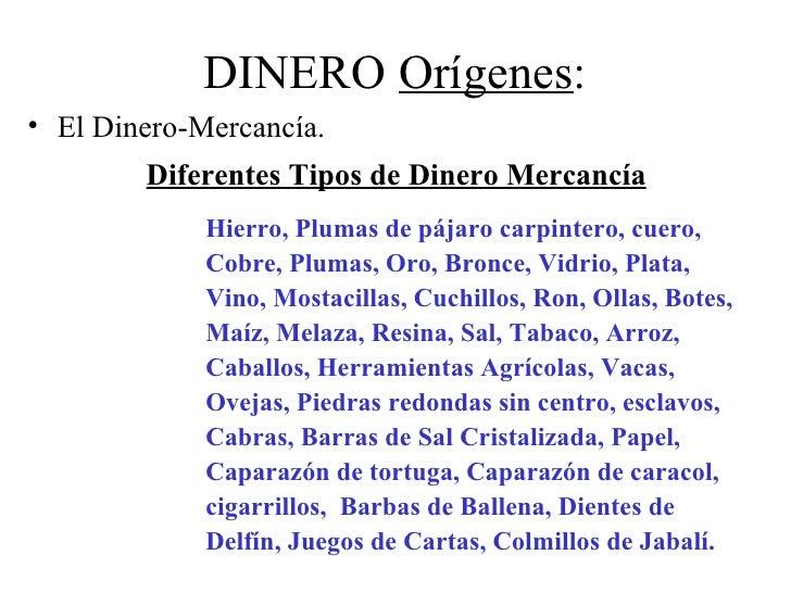 DINERO Orígenes:• El Dinero-Mercancía.        Diferentes Tipos de Dinero Mercancía             Hierro, Plumas de pájaro ca...