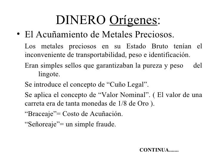 DINERO Orígenes:• El Acuñamiento de Metales Preciosos. Los metales preciosos en su Estado Bruto tenían el inconveniente de...