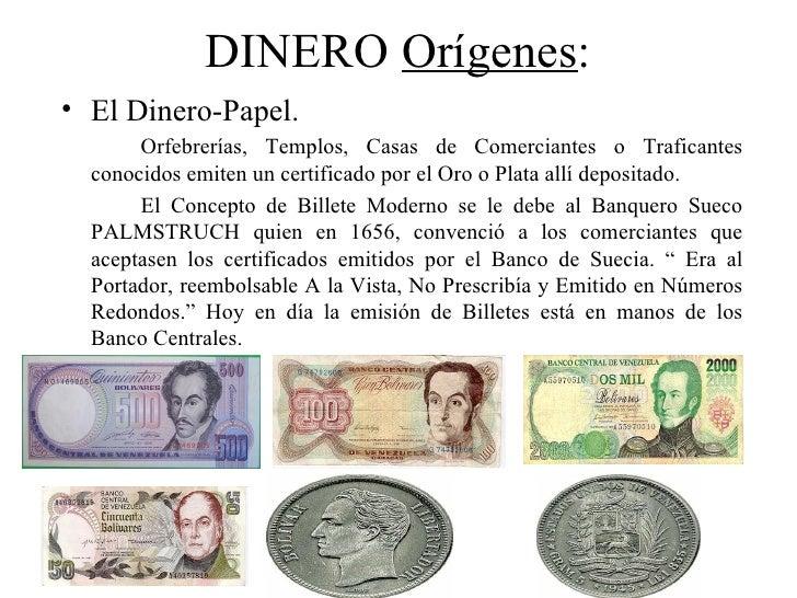 DINERO Orígenes:• El Dinero-Papel.       Orfebrerías, Templos, Casas de Comerciantes o Traficantes  conocidos emiten un ce...