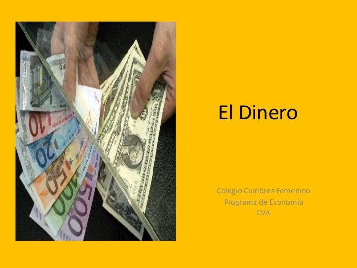 El DineroColegio Cumbres Femenino  Programa de Economía           CVA