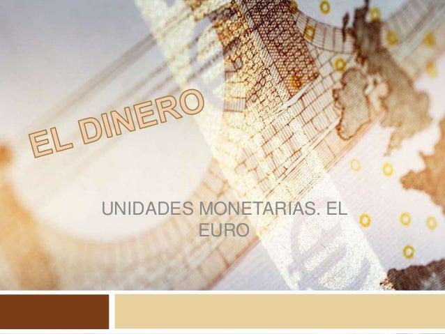 UNIDADES MONETARIAS. EL EURO