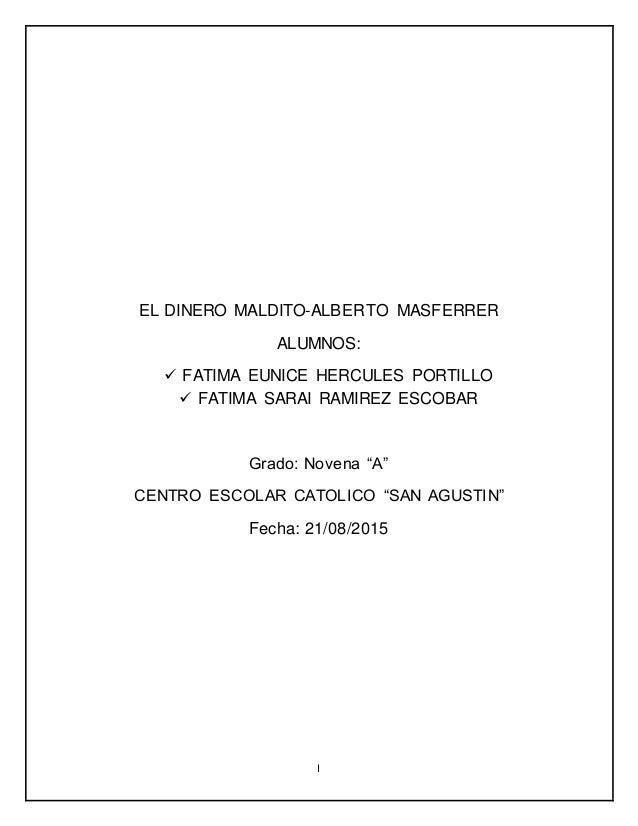 I EL DINERO MALDITO-ALBERTO MASFERRER ALUMNOS:  FATIMA EUNICE HERCULES PORTILLO  FATIMA SARAI RAMIREZ ESCOBAR Grado: Nov...