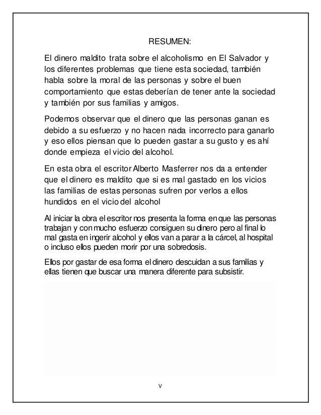 V RESUMEN: El dinero maldito trata sobre el alcoholismo en El Salvador y los diferentes problemas que tiene esta sociedad,...