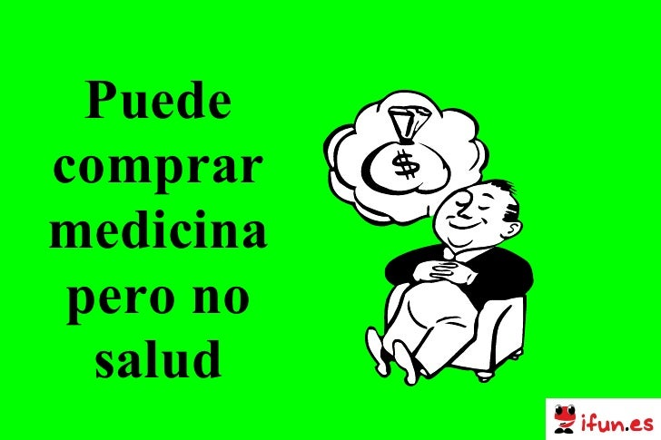 Puede comprar medicina pero no salud