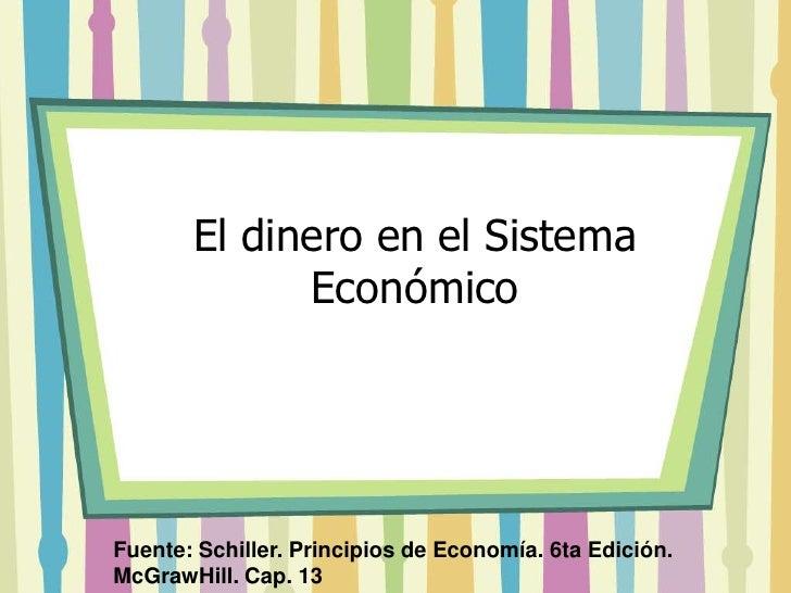 El dinero en el Sistema             EconómicoFuente: Schiller. Principios de Economía. 6ta Edición.McGrawHill. Cap. 13