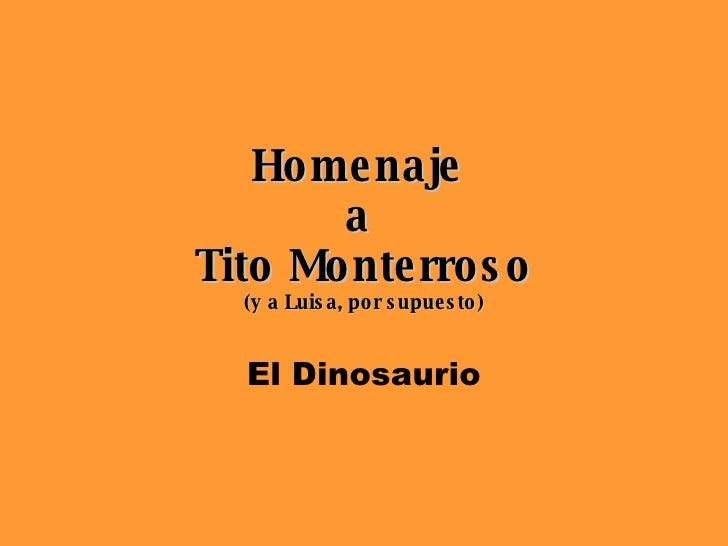 Homenaje  a  Tito Monterroso (y a Luisa, por supuesto) El Dinosaurio