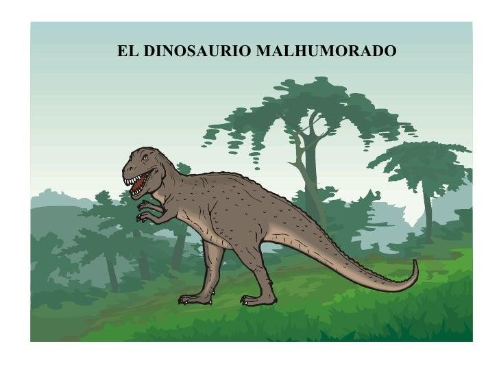 EL DINOSAURIO MALHUMORADO