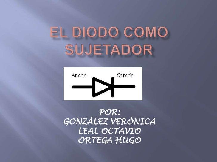 POR:GONZÁLEZ VERÓNICA  LEAL OCTAVIO  ORTEGA HUGO