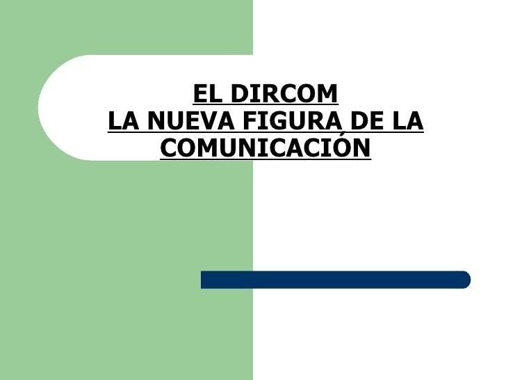 EL DIRCOM LA NUEVA FIGURA DE LA COMUNICACIÓN