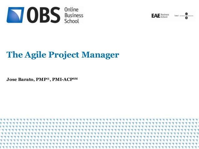 1  The Agile Project Manager  Jose Barato, PMP®, PMI-ACPSM