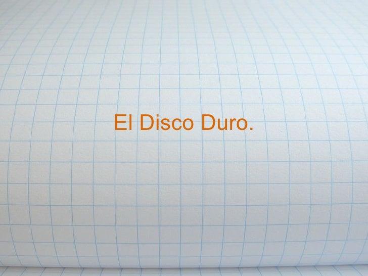 El Disco Duro.