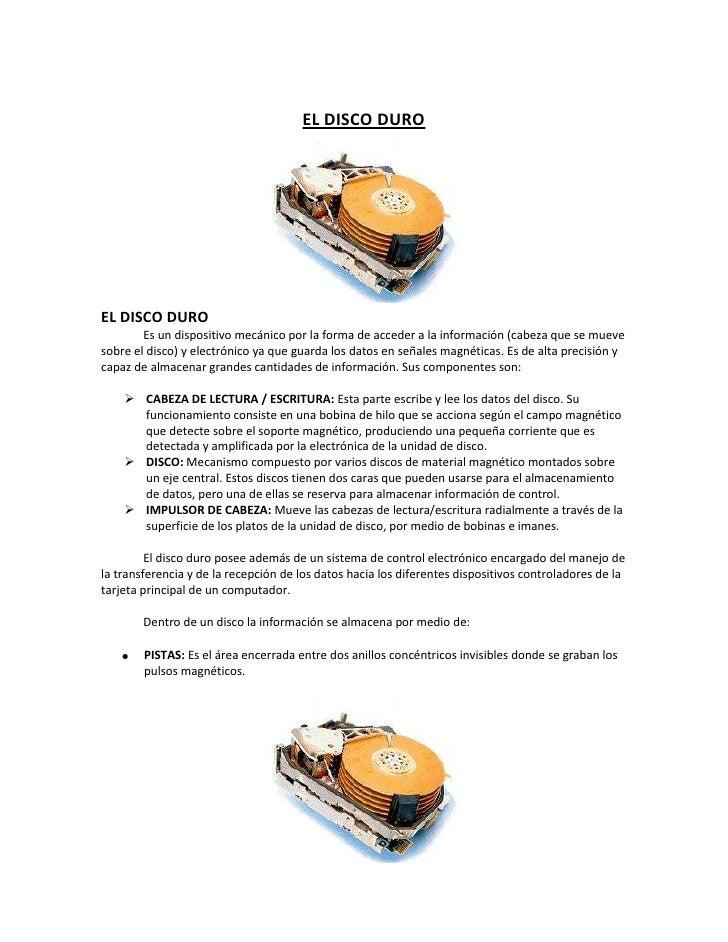 EL DISCO DUROEL DISCO DURO        Es un dispositivo mecánico por la forma de acceder a la información (cabeza que se mueve...