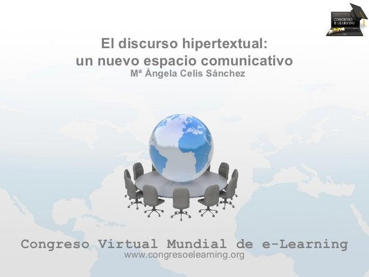 El discurso hipertextual:      un nuevo espacio comunicativo             Mª Ángela Celis SánchezCongreso Virtual Mundial d...