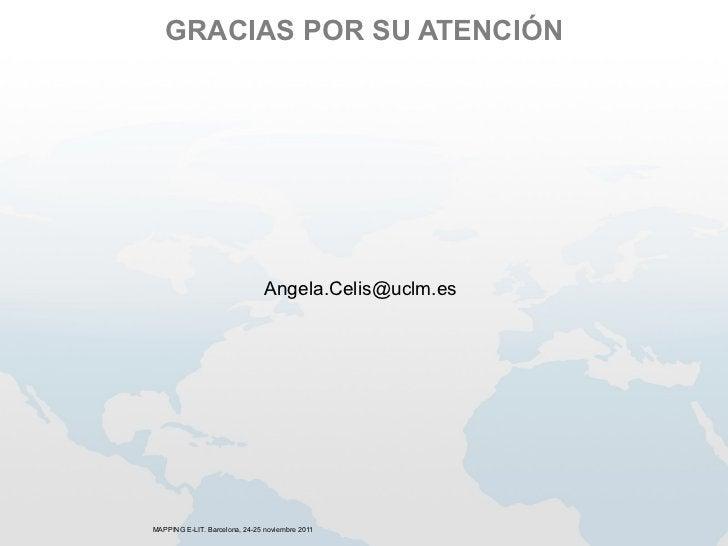 GRACIAS POR SU ATENCIÓN                               Angela.Celis@uclm.esMAPPING E-LIT. Barcelona, 24-25 noviembre 2011