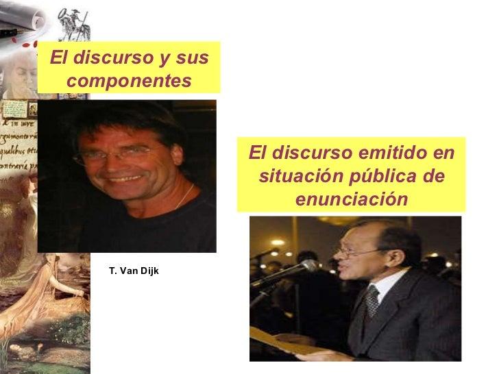 T. Van Dijk El discurso emitido en situación pública de enunciación El discurso y sus componentes