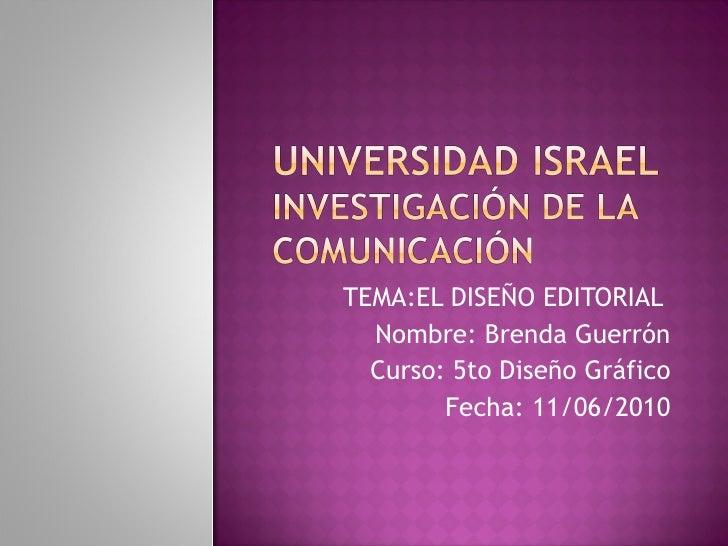 TEMA:EL DISEÑO EDITORIAL  Nombre: Brenda Guerrón Curso: 5to Diseño Gráfico Fecha: 11/06/2010