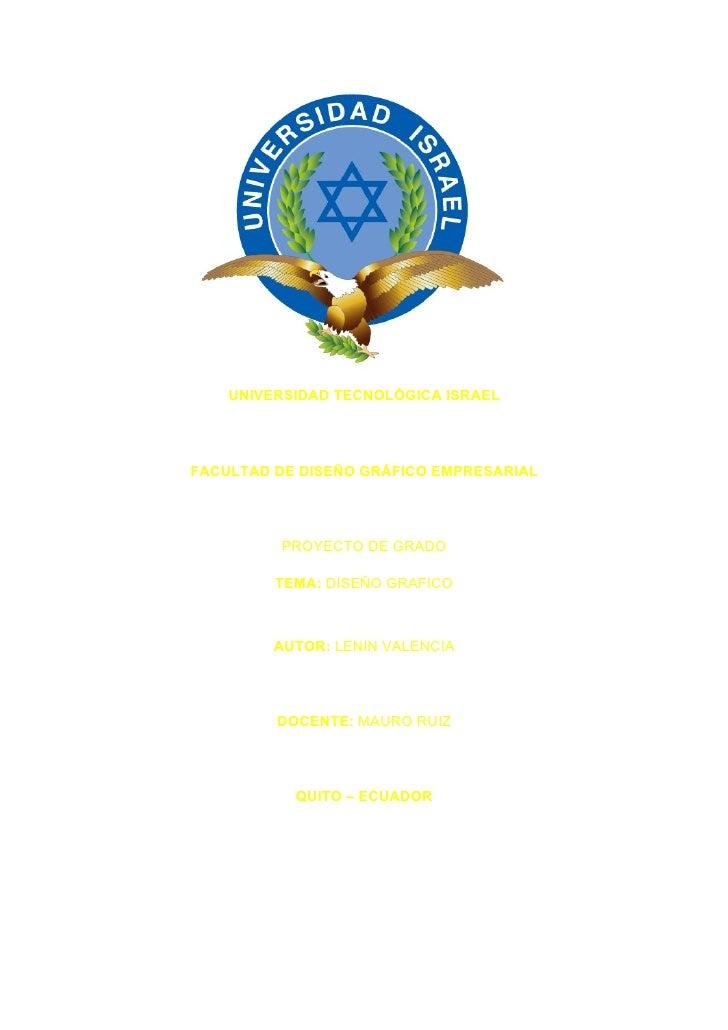 UNIVERSIDAD TECNOLÓGICA ISRAEL     FACULTAD DE DISEÑO GRÁFICO EMPRESARIAL              PROYECTO DE GRADO           TEMA: D...