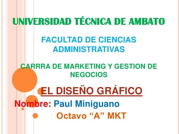UNIVERSIDAD TÉCNICA DE AMBATOFACULTAD DE CIENCIAS ADMINISTRATIVASCARRRA DE MARKETING Y GESTION DE NEGOCIOS<br />EL DISEÑO ...