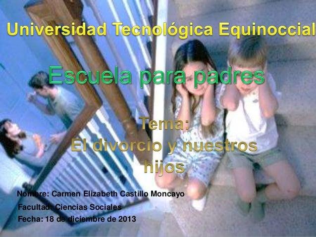 Nombre: Carmen Elizabeth Castillo Moncayo Facultad: Ciencias Sociales Fecha: 18 de diciembre de 2013
