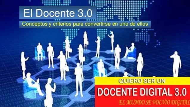 El Docente 3.0 Conceptos y criterios para convertirse en uno de ellos