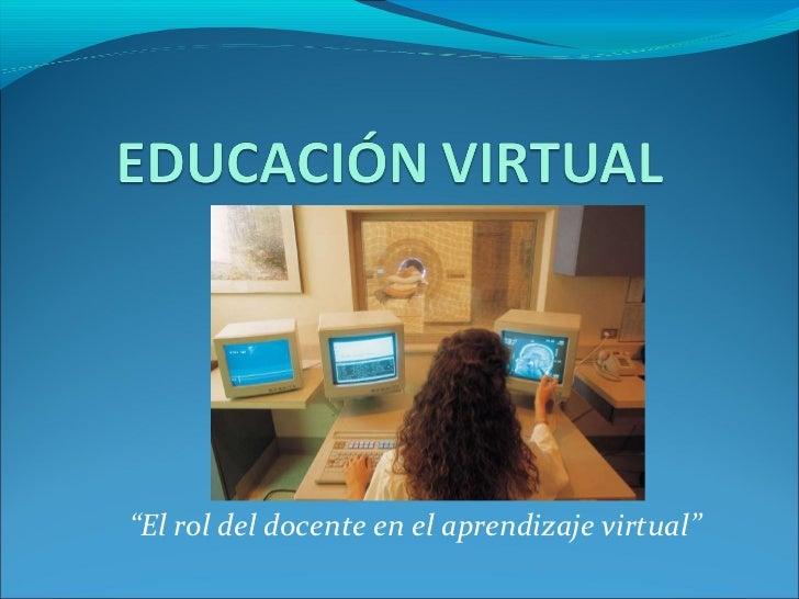 """"""" El rol del docente en el aprendizaje virtual"""""""