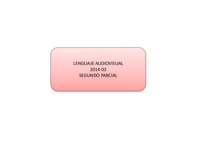 LENGUAJE AUDIOVISUAL 2014-02 SEGUNDO PARCIAL