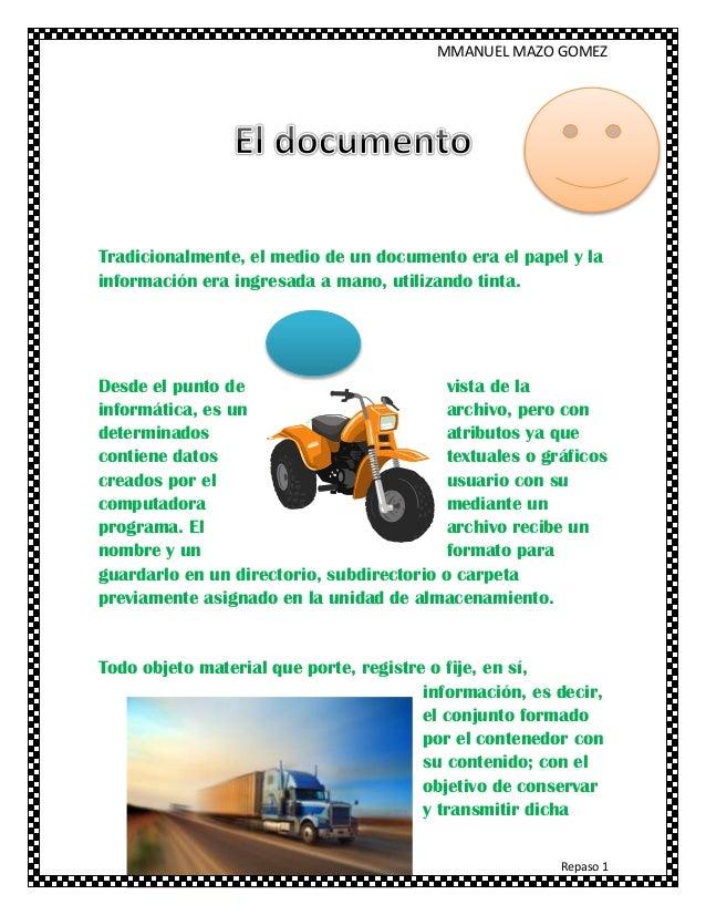MMANUEL MAZO GOMEZ Repaso 1 Tradicionalmente, el medio de un documento era el papel y la información era ingresada a mano,...