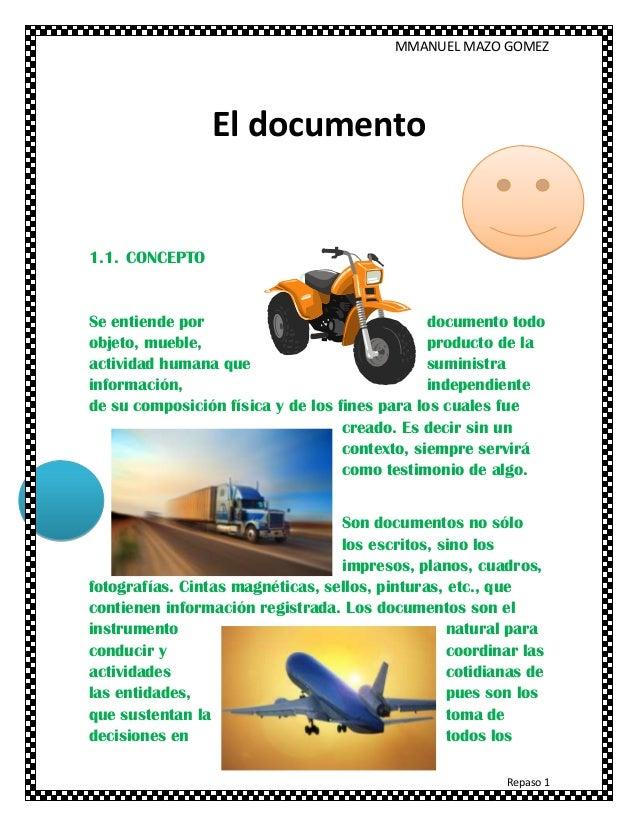 MMANUEL MAZO GOMEZ Repaso 1 El documento 1.1. CONCEPTO Se entiende por documento todo objeto, mueble, producto de la activ...