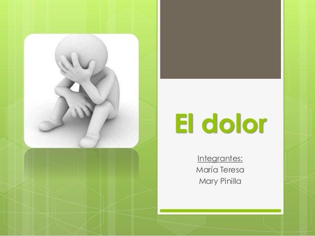 El dolor Integrantes: María Teresa Mary Pinilla