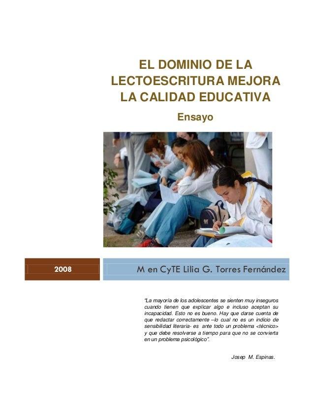 """EL DOMINIO DE LA LECTOESCRITURA MEJORA LA CALIDAD EDUCATIVA Ensayo 2008 M en CyTE Lilia G. Torres Fernández """"La mayoría de..."""