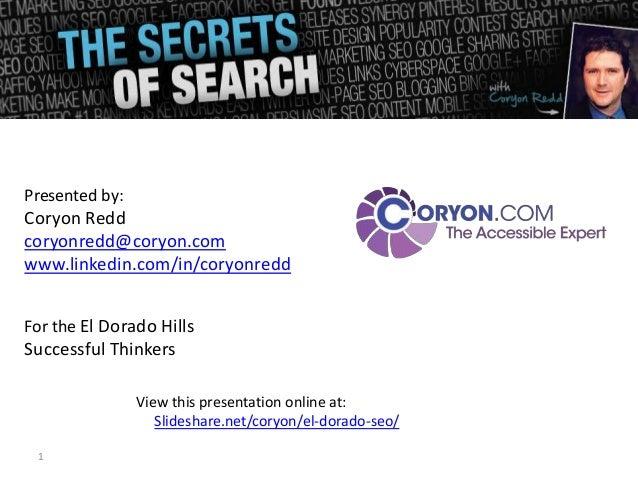 Presented by:Coryon Reddcoryonredd@coryon.comwww.linkedin.com/in/coryonreddFor the El Dorado HillsSuccessful Thinkers     ...