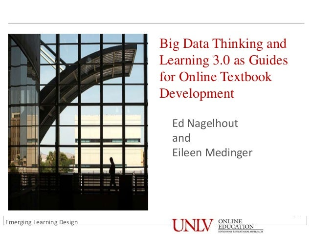 Big Data Thinking and Learning 3.0 as Guides for Online Textbook Development Ed Nagelhout and Eileen Medinger Emerging Lea...