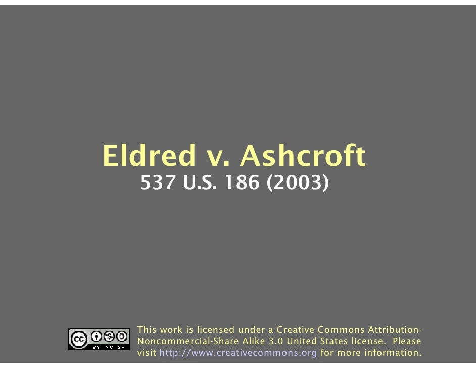 Eldred v. Ashcroft   537 U.S. 186 (2003)       This work is licensed under a Creative Commons Attribution-   Noncommercial...