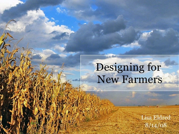 Designing for  New Farmers Lisa Eldred 8/14/08