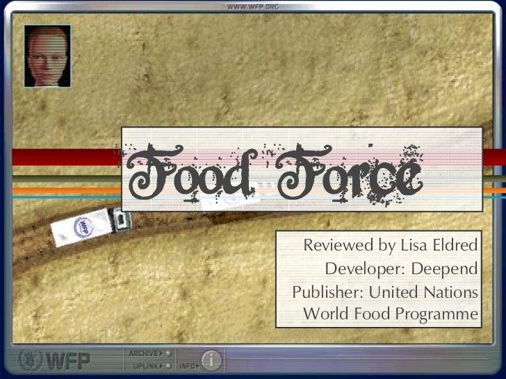 Food Force       Reviewed by Lisa Eldred          Developer: Deepend      Publisher: United Nations       World Food Progr...