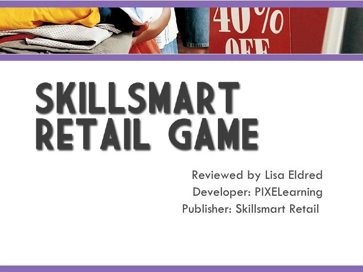 Reviewed by Lisa Eldred Developer: PIXELearning Publisher: Skillsmart Retail