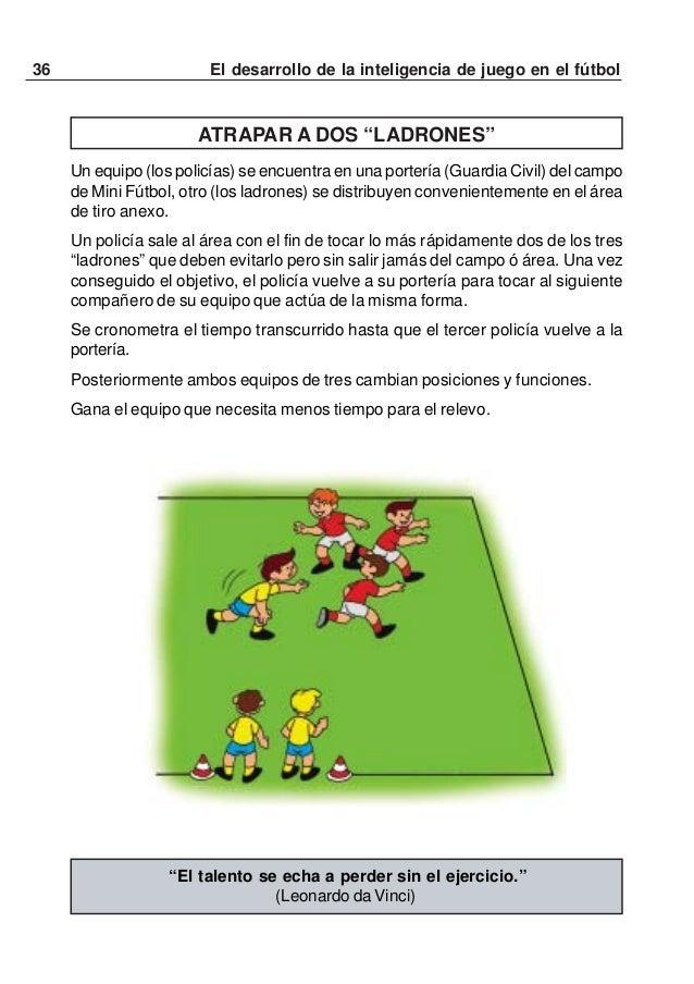 37El desarrollo de la inteligencia de juego en el fútbolMINI FÚTBOL 3:3- Juego libre sin restricciones. Se aplica el regla...