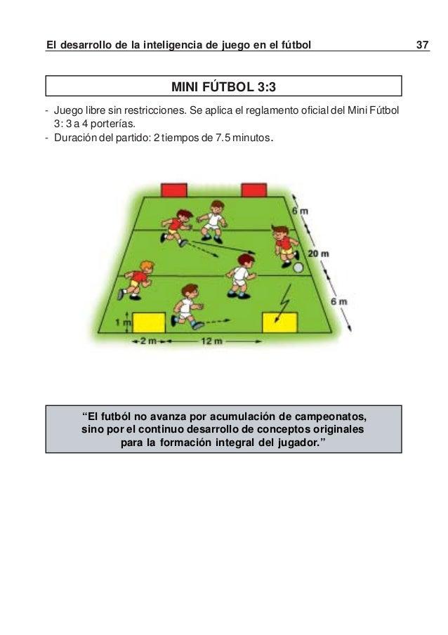 38 El desarrollo de la inteligencia de juego en el fútbolVARIANTES DEL MINI FÚTBOL PARAESTIMULAR LA INTELIGENCIA DE JUEGOA...