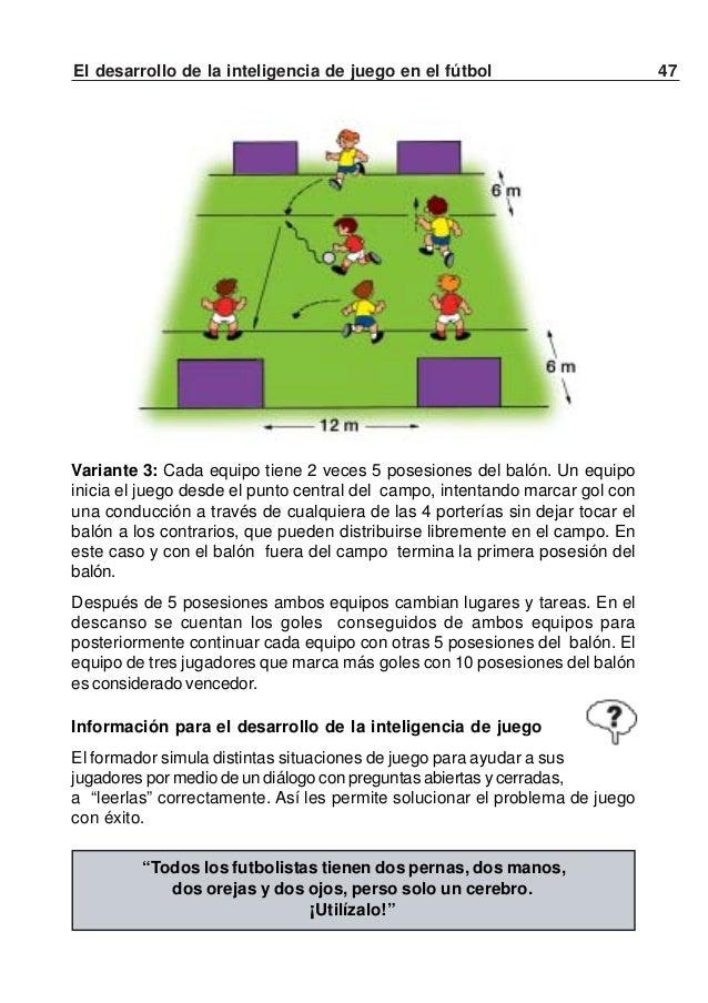 48 El desarrollo de la inteligencia de juego en el fútbolVariante: Las porterías pueden ser establecidas también sobre las...