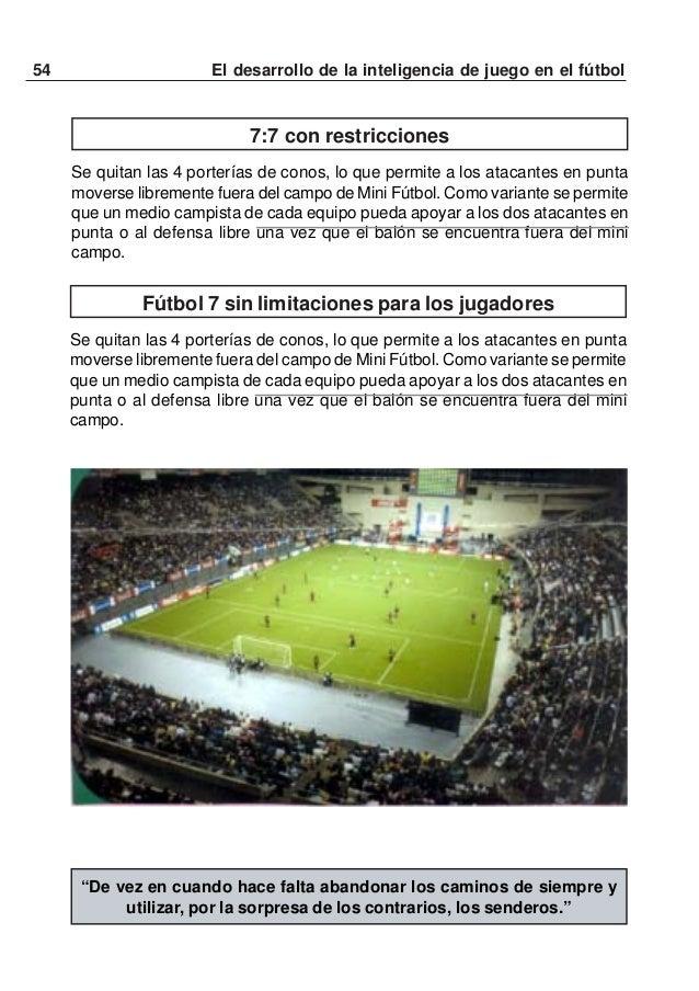 55El desarrollo de la inteligencia de juego en el fútbolSe encuentra información más detallada sobre el tema en elnuevo li...