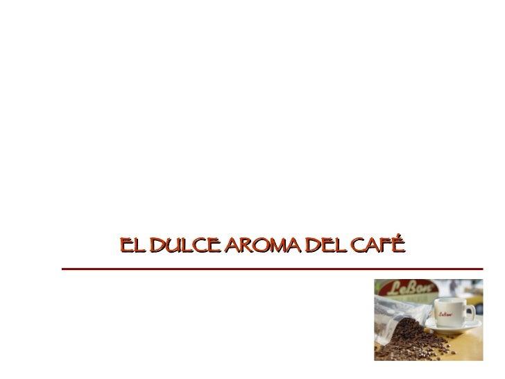 EL DULCE AROMA DEL CAFÉ